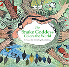 The Snake Goddess colors the world : a Chinese tale told in English and Chinese