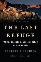 The last refuge : Yemen, Al-Qaeda, and the battle for Arabia