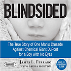 Blindsided : the true story of one man's crusade against chemical giant DuPont for a boy with no eyes