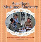 Aunt Bee's mealtime in Mayberry : recipes and memories from America's friendliest town