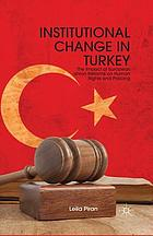 Institutional change in Turkey : the impact of European Union reforms on human rights and policing