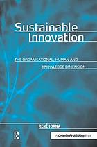 Sustainable innovation : the organisational, human and knowledge dimension