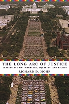The long arc of justice : lesbian and gay marriage, equality, and rights