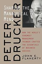Peter Drucker : shaping the managerial mind