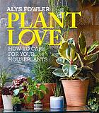 Plant love : how to care for your houseplants