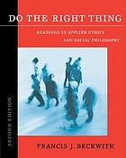 Do the right thing : readings in applied ethics and social philosophy