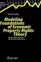 Modeling foundations of economic property rights theory : an axiomatic analysis of economic agreements