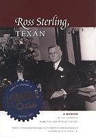 Ross Sterling, Texan : a memoir by the founder of Humble Oil and Refining Company