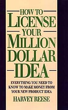 How to license your million dollar idea : everything you need to know to make money from your new product idea