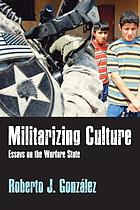 Militarizing culture : essays on the warfare state
