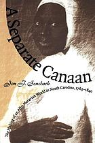 A separate Canaan : the making of an Afro-Moravian world in North Carolina, 1763-1840