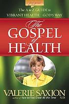 The gospel health : the A to Z guide to vibrant health-- god's way