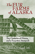 The fur farms of Alaska : two centuries of history and a forgotten stampede