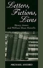Letters, fictions, lives : Henry James and William Dean Howells
