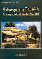 Archaeology in the Third World : a history of Indian archaeology since 1947