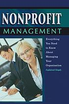 Nonprofit management : everything you need to know about managing your organization explained simply--with companion CD-ROM.