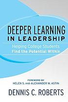 Deeper learning in leadership : helping college students find the potential within
