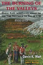 The burning of the valleys : daring raids from Canada against the New York frontier in the fall of 1780