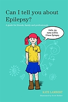 Can I tell you about epilepsy? : a guide for friends, family, and professionals