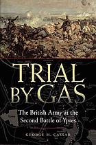Trial by gas : the British Army at the Second Battle of Ypres