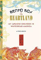 Bento box in the heartland : my Japanese girlhood in whitebread America