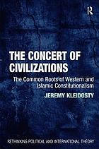 The Concert of Civilizations : The Common Roots of Western and Islamic Constitutionalism
