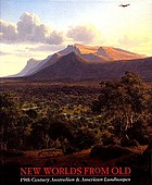 New worlds from old : 19th century Australian & American landscapes