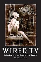 Wired TV : Laboring over an Interactive Future.