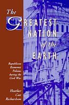 The greatest nation of the earth : Republican economic policies during the Civil War