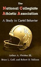 The National Collegiate Athletic Association : a study in cartel behavior