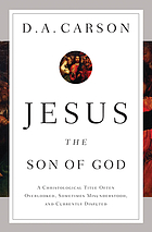 Jesus the Son of God : a christological title often overlooked, sometimes misunderstood, and currently disputed