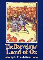 The marvelous land of Oz : being an account of the further adventures of the Scarecrow and Tin Woodman ...