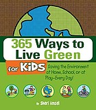 365 ways to live green for kids : saving the environment at home, school, or at play--every day!