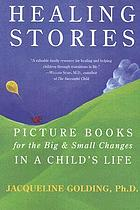 Healing stories : picture books for the big & small changes in a child's life