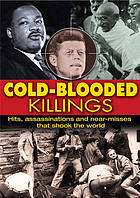 Cold-blooded killings : hits, assassinations and near misses that shook the world