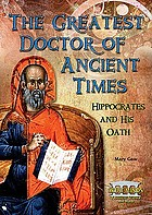 The greatest doctor of ancient times : Hippocrates and his oath