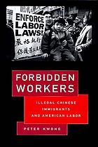 Forbidden workers : illegal Chinese immigrants and American labor