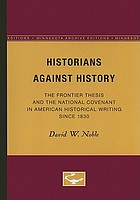Historians against history; the frontier thesis and the national covenant in American historical writing since 1830