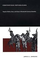 Contentious republicans : popular politics, race, and class in nineteenth-century Colombia