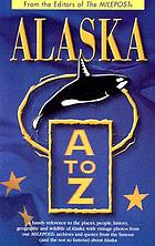 Alaska A to Z : a handy reference to the places, people, history, geography, and wildlife of Alaska