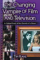 The changing vampire of film and television : a critical study of the growth of a genre