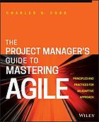 The project manager's guide to mastering agile : principles and practices for an adaptive approach