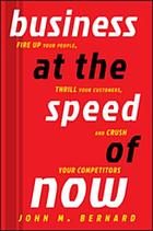 Business at the speed of now : fire up your people, thrill your customers, and crush your competitors