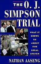 The O.J. Simpson trial : what it shows us about our legal system