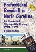Professional baseball in North Carolina : an illustrated city-by-city history, 1901-1996
