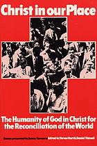 Christ in our place : the humanity of God in Christ for the reconciliation of the world : essays presented to Professor James Torrance
