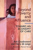 Beyond poverty and affluence : toward an economy of care with a twelve-step program for economic recovery