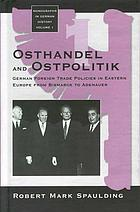 Osthandel and Ostpolitik : German foreign trade policies in Eastern Europe from Bismarck to Adenauer