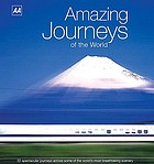 Amazing journeys of the world : 22 spectacular journeys across some of the world's most breathtaking scenery.