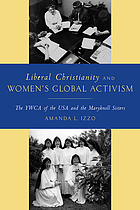 Liberal christianity and women's global activism : the YWCA of the USA and the Maryknoll Sisters